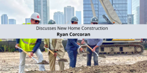 Ryan Corcoran Discusses New Home Construction