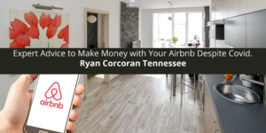 Ryan Corcoran Tennessee Offers Expert Advice to Make Money with Your Airbnb Despite Covid.